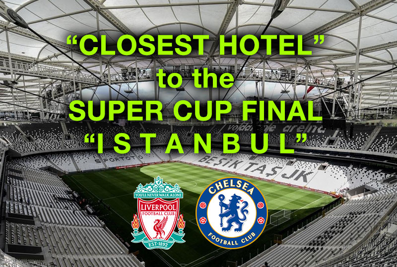 closest hotel super cup final istanbul